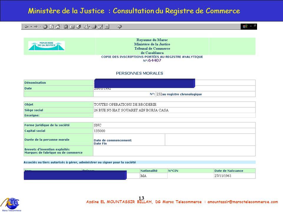 Azdine EL MOUNTASSIR BILLAH, DG Maroc Telecommerce : amountassir@maroctelecommerce.com 13 Ministère de la Justice : Consultation du Registre de Commer