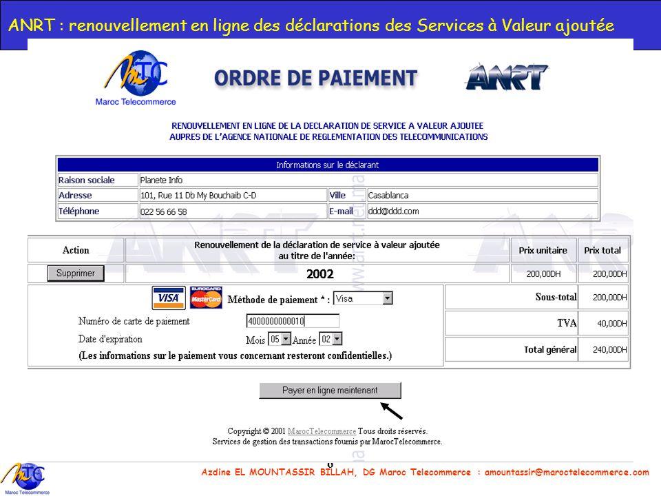 Azdine EL MOUNTASSIR BILLAH, DG Maroc Telecommerce : amountassir@maroctelecommerce.com 6 ANRT : renouvellement en ligne des déclarations des Services