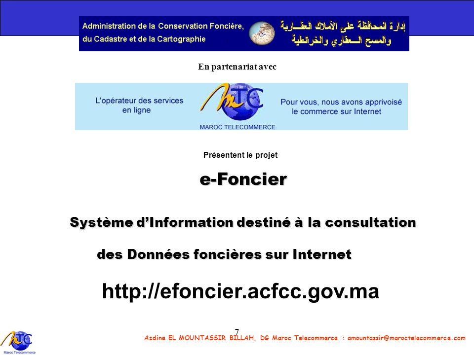 Azdine EL MOUNTASSIR BILLAH, DG Maroc Telecommerce : amountassir@maroctelecommerce.com 7 En partenariat avec Présentent le projet e-Foncier Système dI