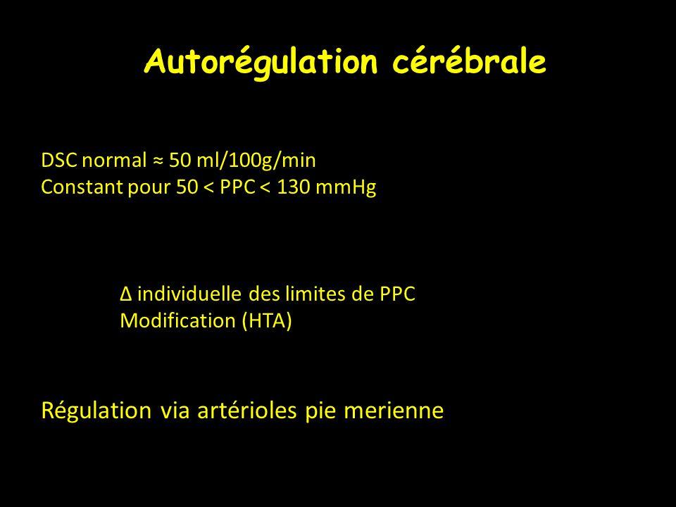 DSC normal 50 ml/100g/min Constant pour 50 < PPC < 130 mmHg Δ individuelle des limites de PPC Modification (HTA) Régulation via artérioles pie merienn