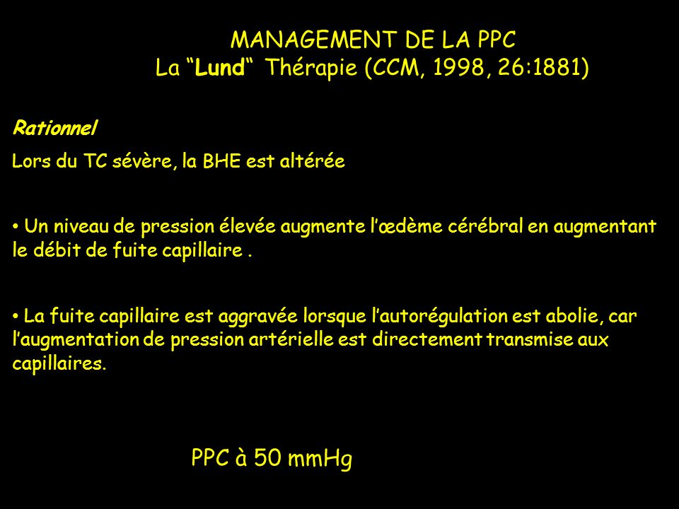 Rationnel Lors du TC sévère, la BHE est altérée Un niveau de pression élevée augmente lœdème cérébral en augmentant le débit de fuite capillaire. La f