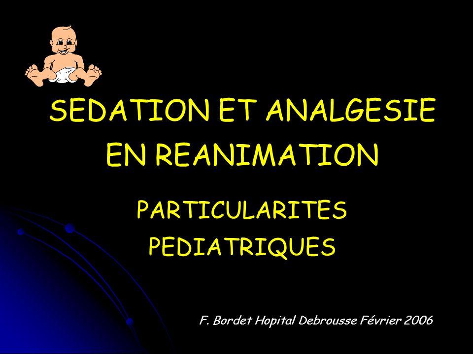 Syndrome de Sevrage (2) Fréquent en réa pédiatrique Fréquent en réa pédiatrique Aussi bien Morphinique ( plus fréquent ) que Benzodiazépines Aussi bien Morphinique ( plus fréquent ) que Benzodiazépines Favorisé - par les arrêts brutaux des médications en fonction de la T1/2 vie Favorisé - par les arrêts brutaux des médications en fonction de la T1/2 vie - par durée > 8 J - par durée > 8 J 3 types de manifestations : 3 types de manifestations : - hyperactivité du SNC - hyperactivité du système sympathique ( tachycardie,HTA, tachypnée, fièvre ) - Désordres gastro-intestinaux