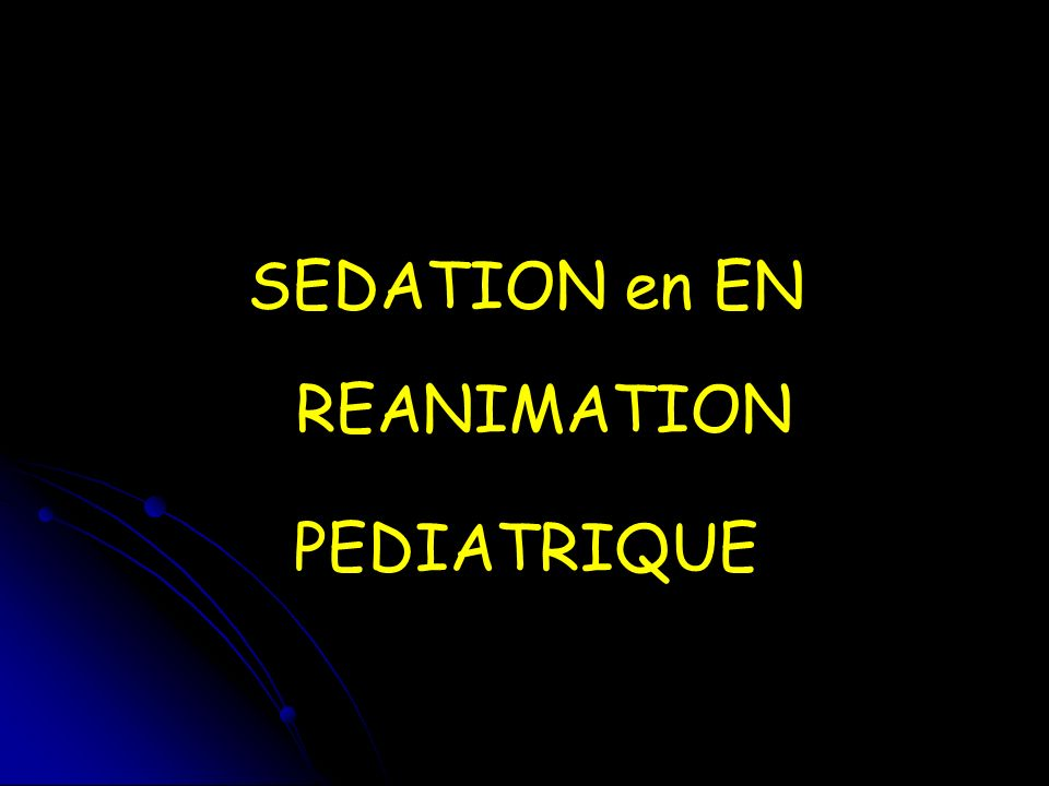 SEDATION en EN REANIMATION PEDIATRIQUE