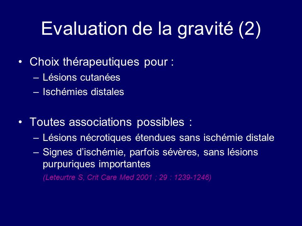 Evaluation de la gravité (2) Choix thérapeutiques pour : –Lésions cutanées –Ischémies distales Toutes associations possibles : –Lésions nécrotiques ét