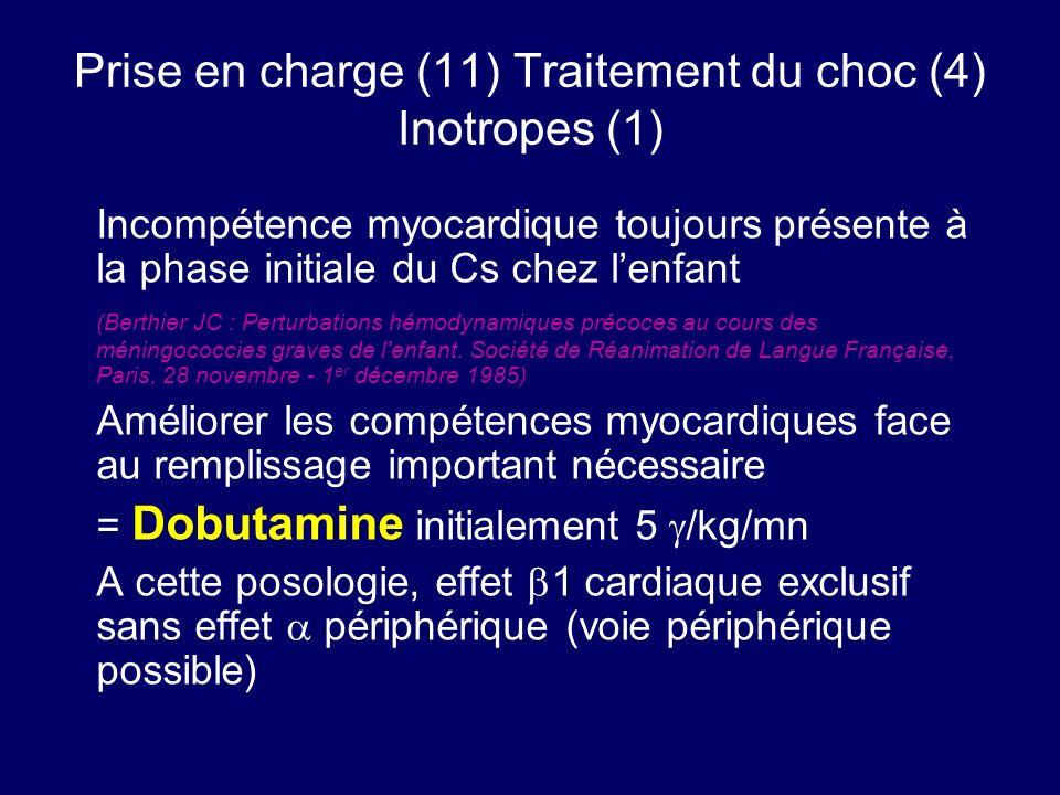 Prise en charge (11) Traitement du choc (4) Inotropes (1) Incompétence myocardique toujours présente à la phase initiale du Cs chez lenfant (Berthier