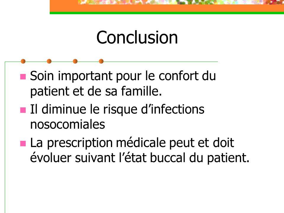 Conclusion Soin important pour le confort du patient et de sa famille. Il diminue le risque dinfections nosocomiales La prescription médicale peut et