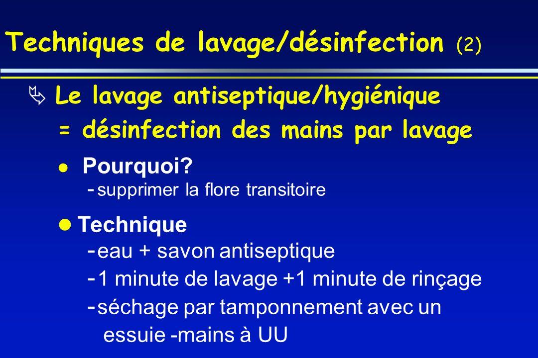 Techniques de lavage/désinfection (2) Le lavage antiseptique/hygiénique = désinfection des mains par lavage Pourquoi? - supprimer la flore transitoire