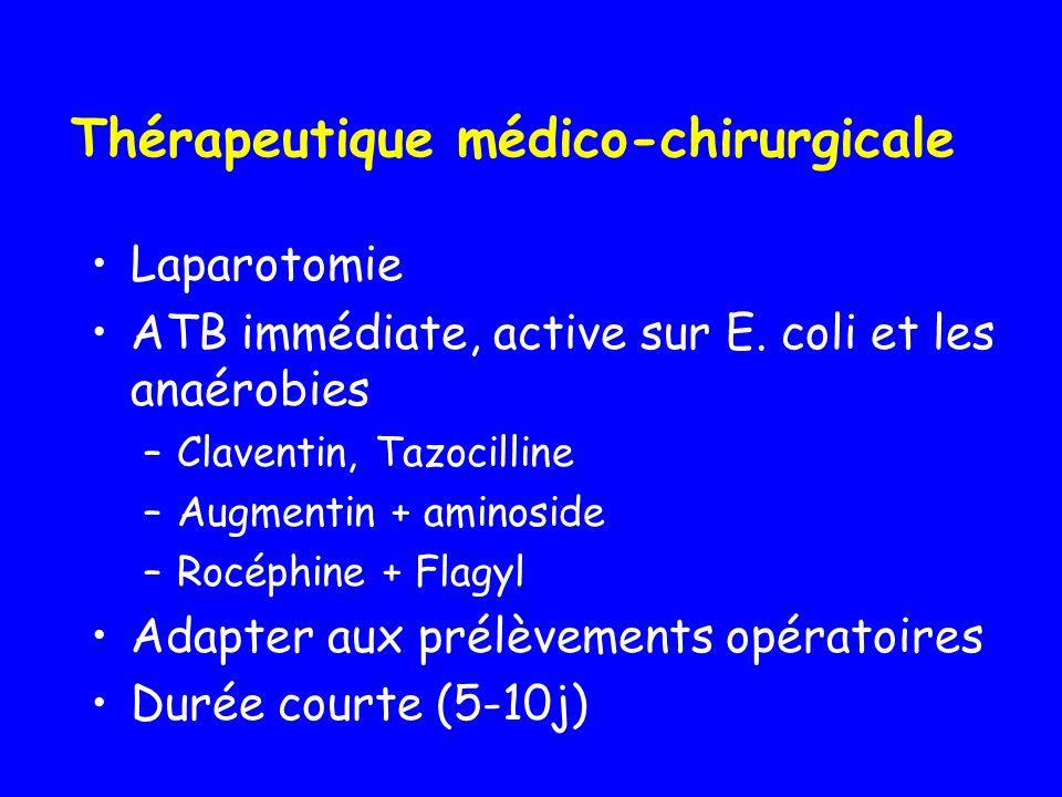 Thérapeutique médico-chirurgicale Laparotomie ATB immédiate, active sur E. coli et les anaérobies –Claventin, Tazocilline –Augmentin + aminoside –Rocé
