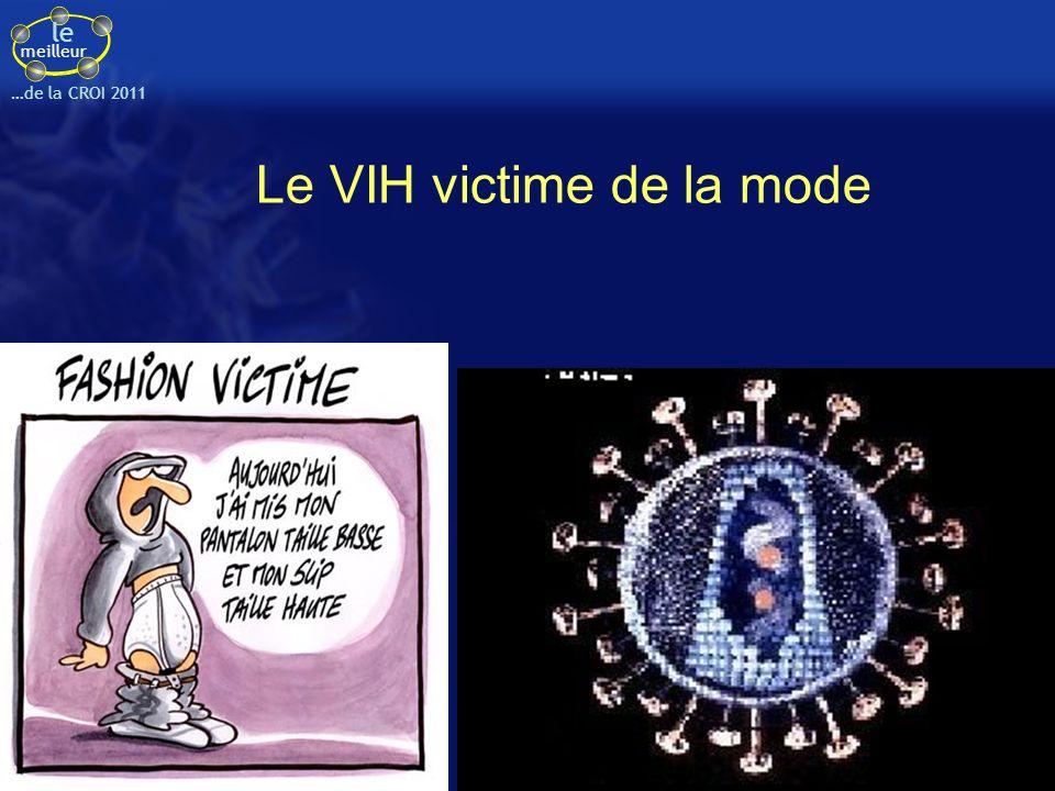 le meilleur …de la CROI 2011 Le VIH victime de la mode