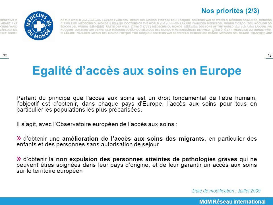 12 Egalité daccès aux soins en Europe Partant du principe que laccès aux soins est un droit fondamental de lêtre humain, lobjectif est dobtenir, dans