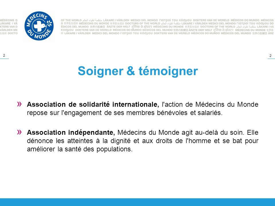 2 2 Soigner & témoigner » Association de solidarité internationale, l'action de Médecins du Monde repose sur l'engagement de ses membres bénévoles et