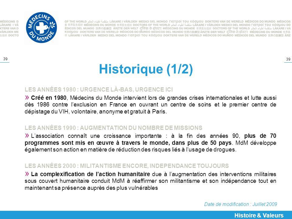 39 Historique (1/2) LES ANNÉES 1980 : URGENCE LÀ-BAS, URGENCE ICI » Créé en 1980, Médecins du Monde intervient lors de grandes crises internationales