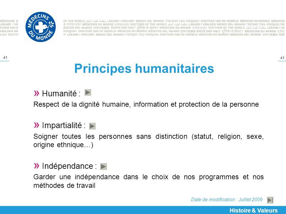 41 Principes humanitaires » Humanité : Respect de la dignité humaine, information et protection de la personne » Impartialité : Soigner toutes les per