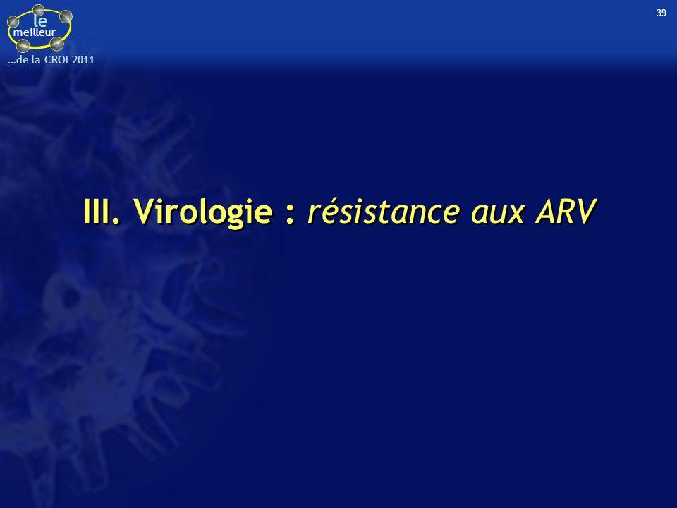 le meilleur …de la CROI 2011 III. Virologie : résistance aux ARV 39