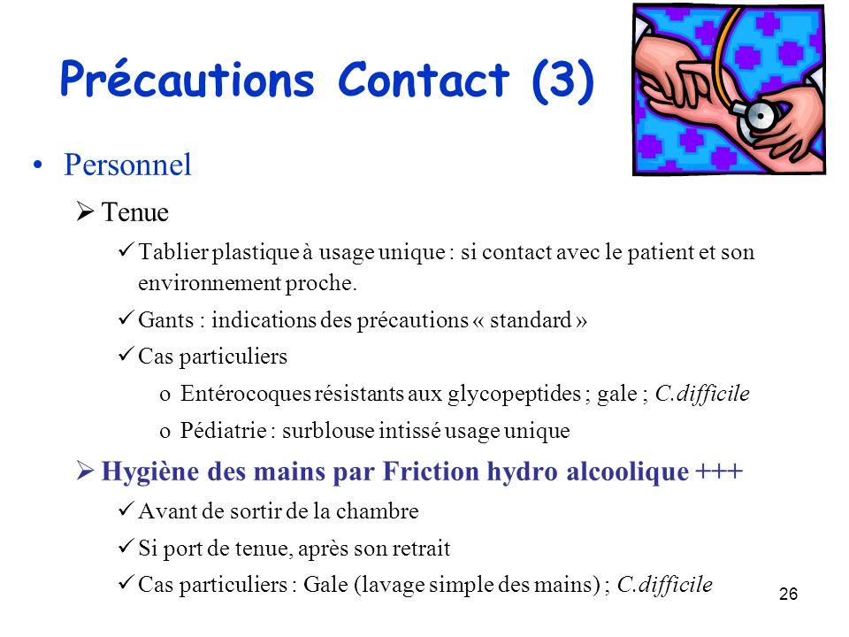 26 Précautions Contact (3) Personnel Tenue Tablier plastique à usage unique : si contact avec le patient et son environnement proche. Gants : indicati