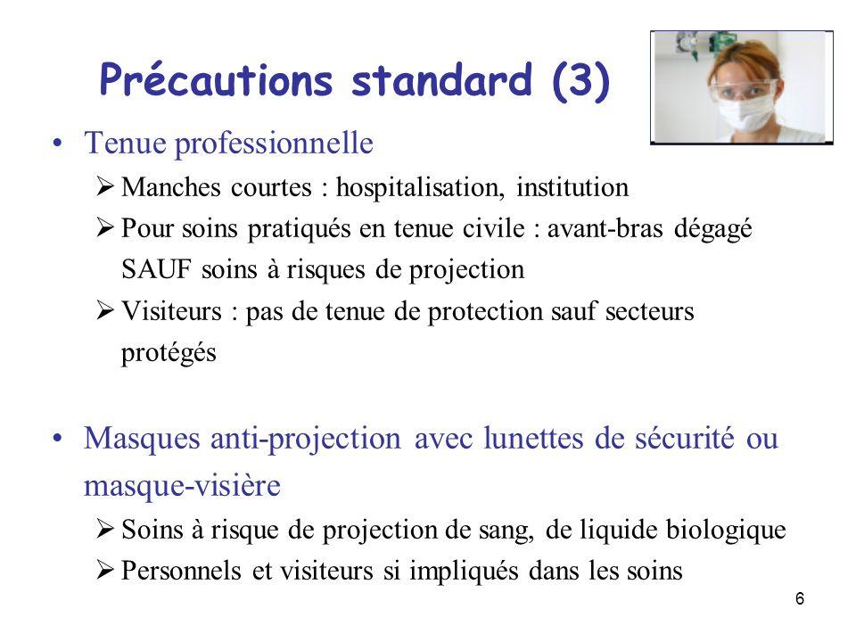 6 Précautions standard (3) Tenue professionnelle Manches courtes : hospitalisation, institution Pour soins pratiqués en tenue civile : avant-bras déga