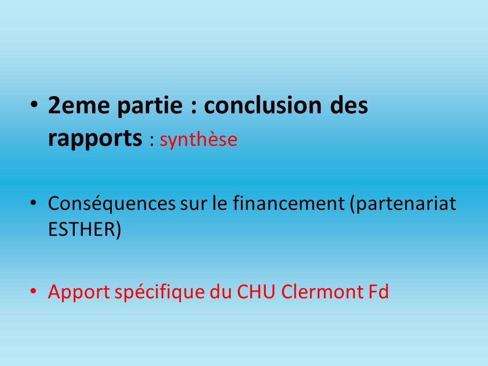 2eme partie : conclusion des rapports : synthèse Conséquences sur le financement (partenariat ESTHER) Apport spécifique du CHU Clermont Fd