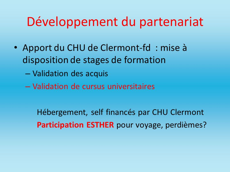 Développement du partenariat Apport du CHU de Clermont-fd : mise à disposition de stages de formation – Validation des acquis – Validation de cursus u