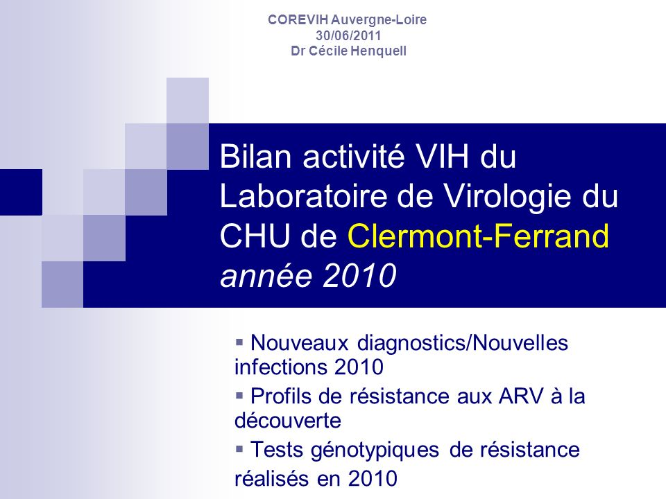 Bilan activité VIH du Laboratoire de Virologie du CHU de Clermont-Ferrand année 2010 Nouveaux diagnostics/Nouvelles infections 2010 Profils de résista