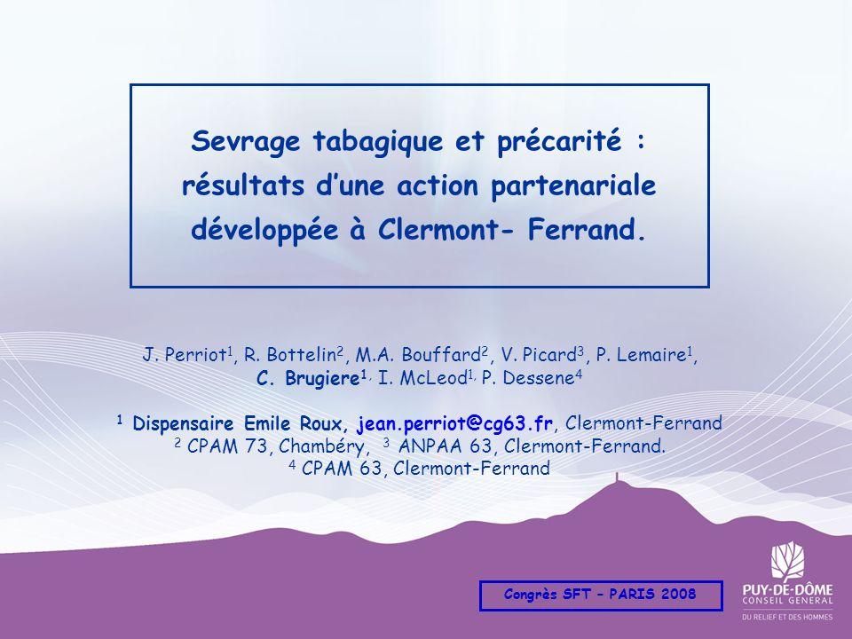 Sevrage tabagique et précarité : résultats dune action partenariale développée à Clermont- Ferrand. J. Perriot 1, R. Bottelin 2, M.A. Bouffard 2, V. P