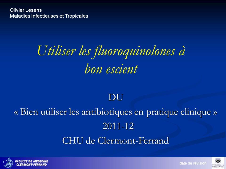 Olivier Lesens Maladies Infectieuses et Tropicales Utiliser les fluoroquinolones à bon escient date de révision DU « Bien utiliser les antibiotiques e