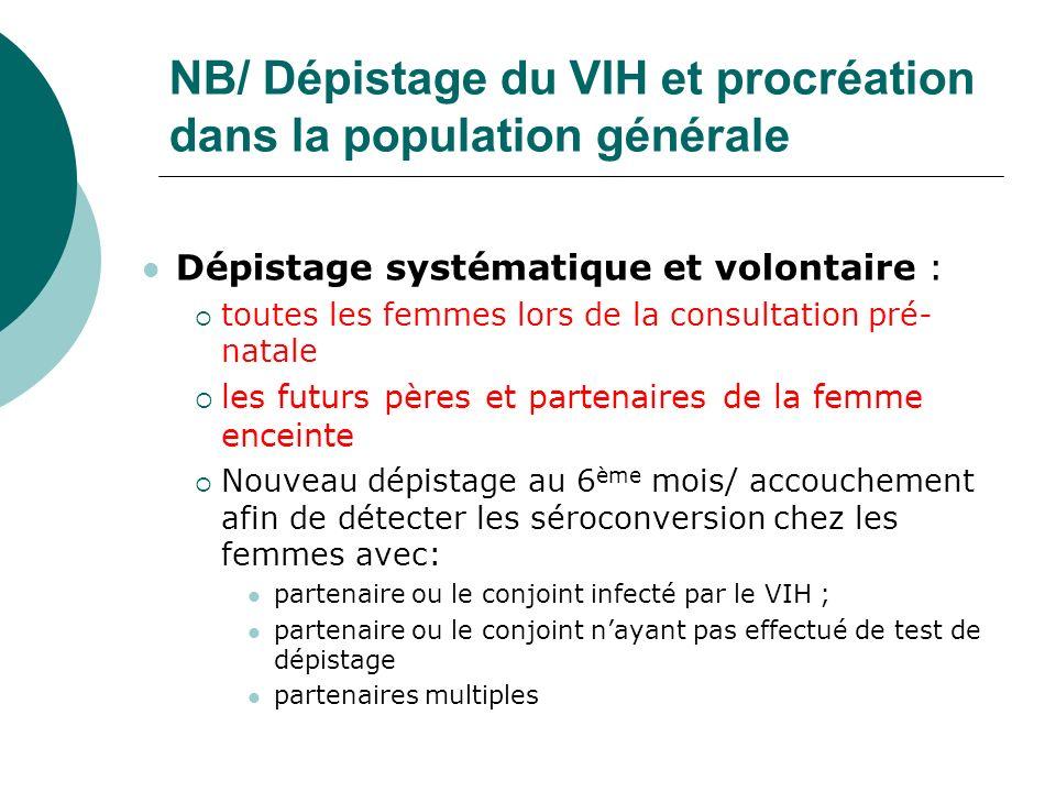NB/ Dépistage du VIH et procréation dans la population générale Dépistage systématique et volontaire : toutes les femmes lors de la consultation pré-