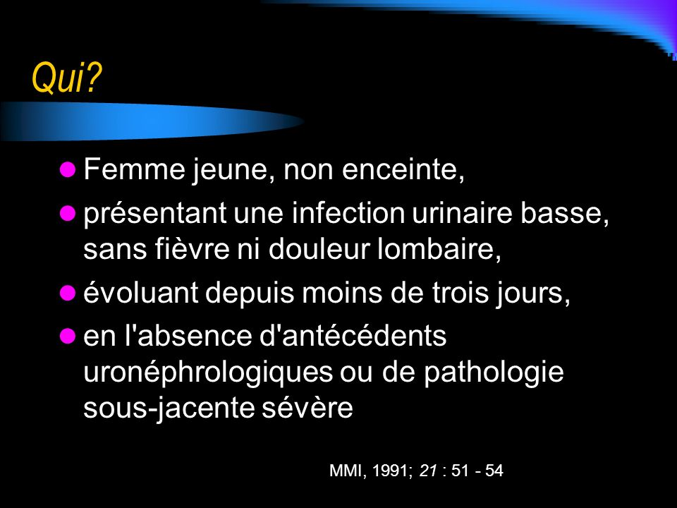 Qui? Femme jeune, non enceinte, présentant une infection urinaire basse, sans fièvre ni douleur lombaire, évoluant depuis moins de trois jours, en l'a
