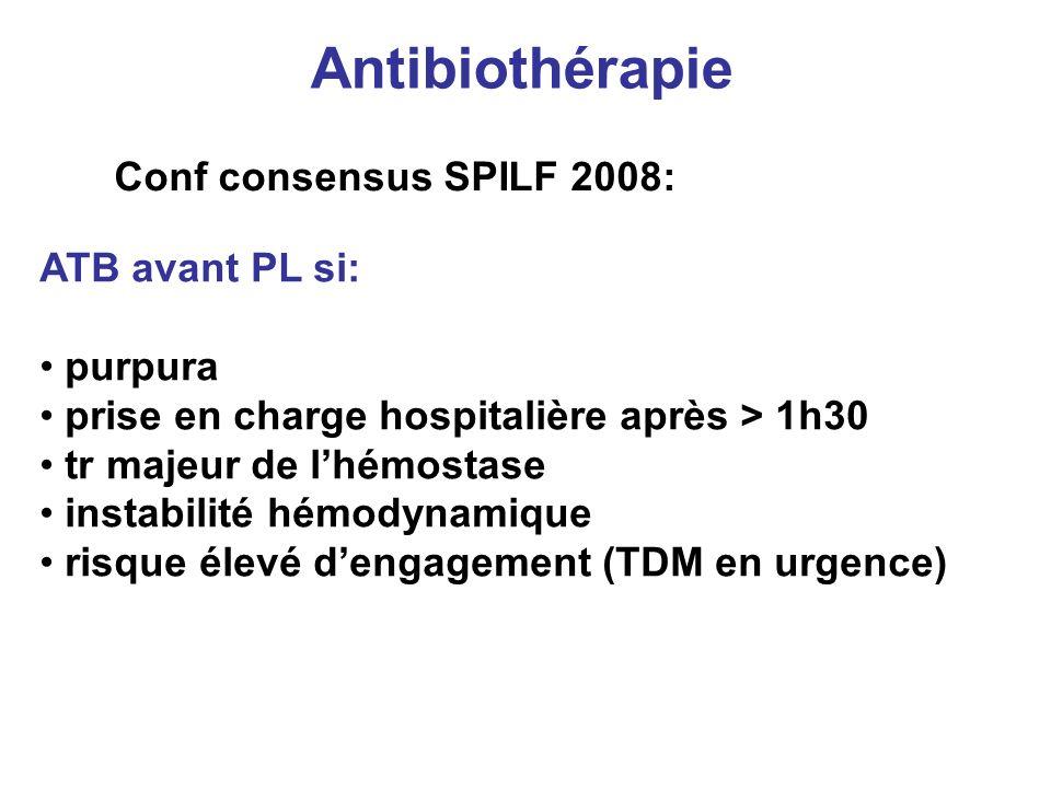 Antibiothérapie Conf consensus SPILF 2008: ATB avant PL si: purpura prise en charge hospitalière après > 1h30 tr majeur de lhémostase instabilité hémo
