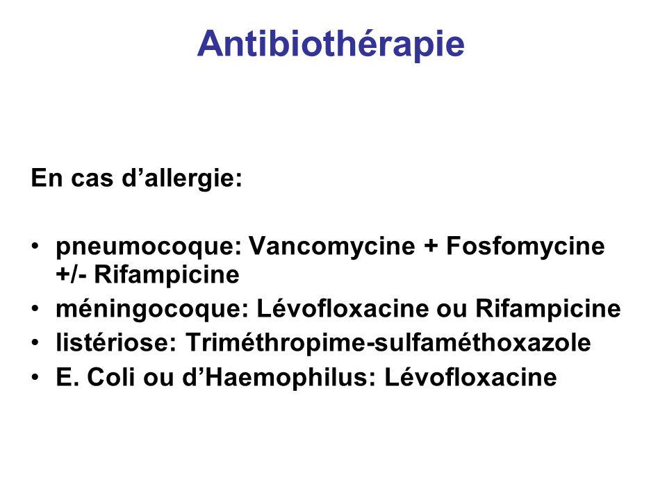 En cas dallergie: pneumocoque: Vancomycine + Fosfomycine +/- Rifampicine méningocoque: Lévofloxacine ou Rifampicine listériose: Triméthropime-sulfamét