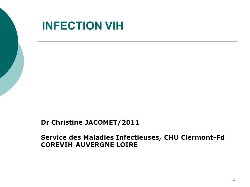 1 INFECTION VIH Dr Christine JACOMET/2011 Service des Maladies Infectieuses, CHU Clermont-Fd COREVIH AUVERGNE LOIRE