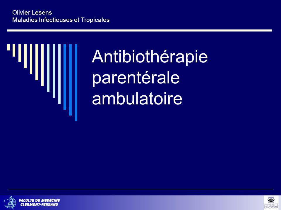 Antibiothérapie parentérale ambulatoire Olivier Lesens Maladies Infectieuses et Tropicales