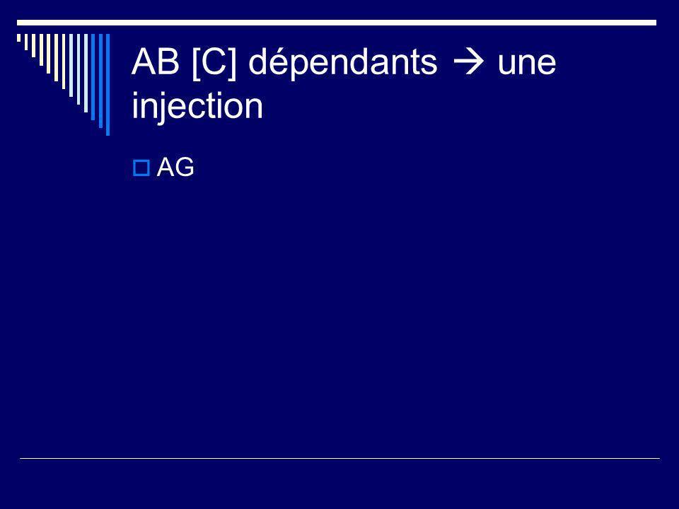 AB [C] dépendants une injection AG