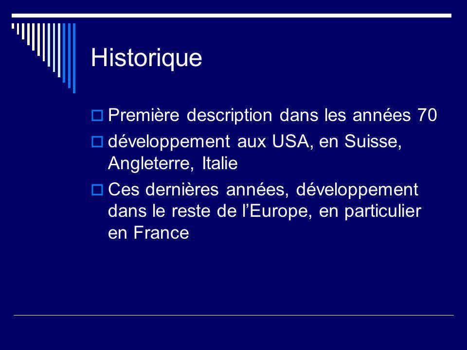 Historique Première description dans les années 70 développement aux USA, en Suisse, Angleterre, Italie Ces dernières années, développement dans le re