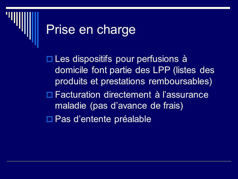 Prise en charge Les dispositifs pour perfusions à domicile font partie des LPP (listes des produits et prestations remboursables) Facturation directem
