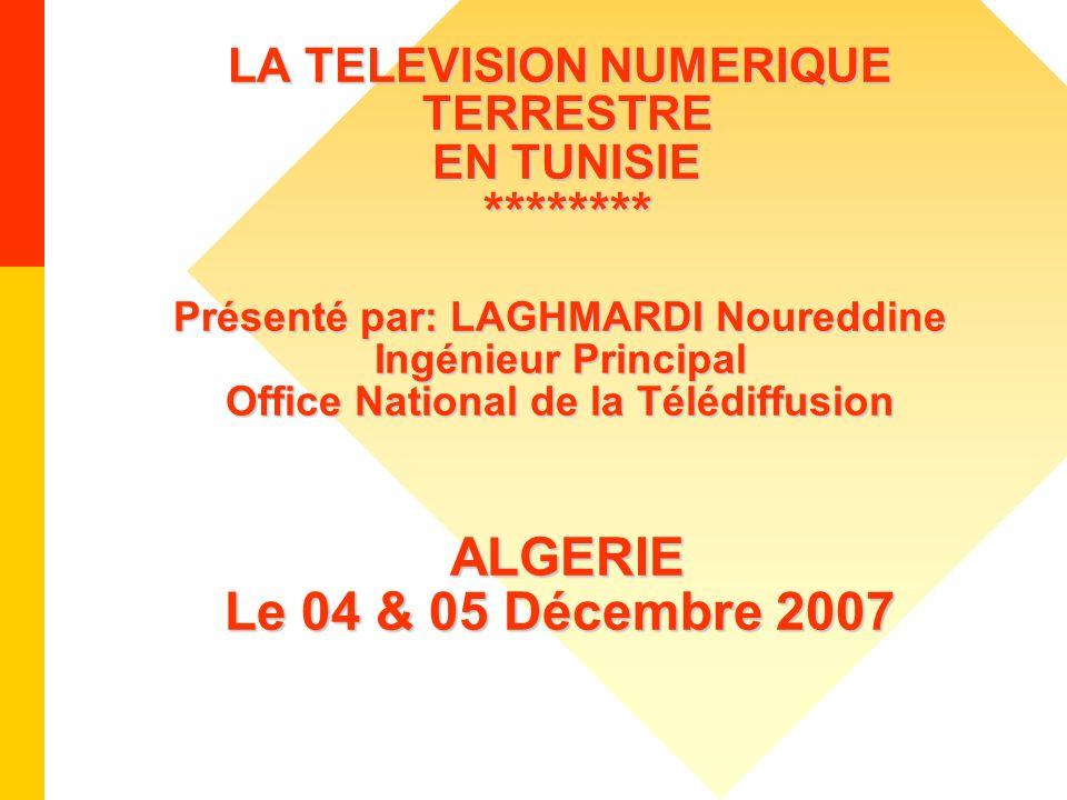 LA TELEVISION NUMERIQUE TERRESTRE EN TUNISIE ******** Présenté par: LAGHMARDI Noureddine Ingénieur Principal Office National de la Télédiffusion ALGER