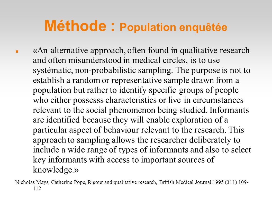 Méthode : Population enquêtée «An alternative approach, often found in qualitative research and often misunderstood in medical circles, is to use syst