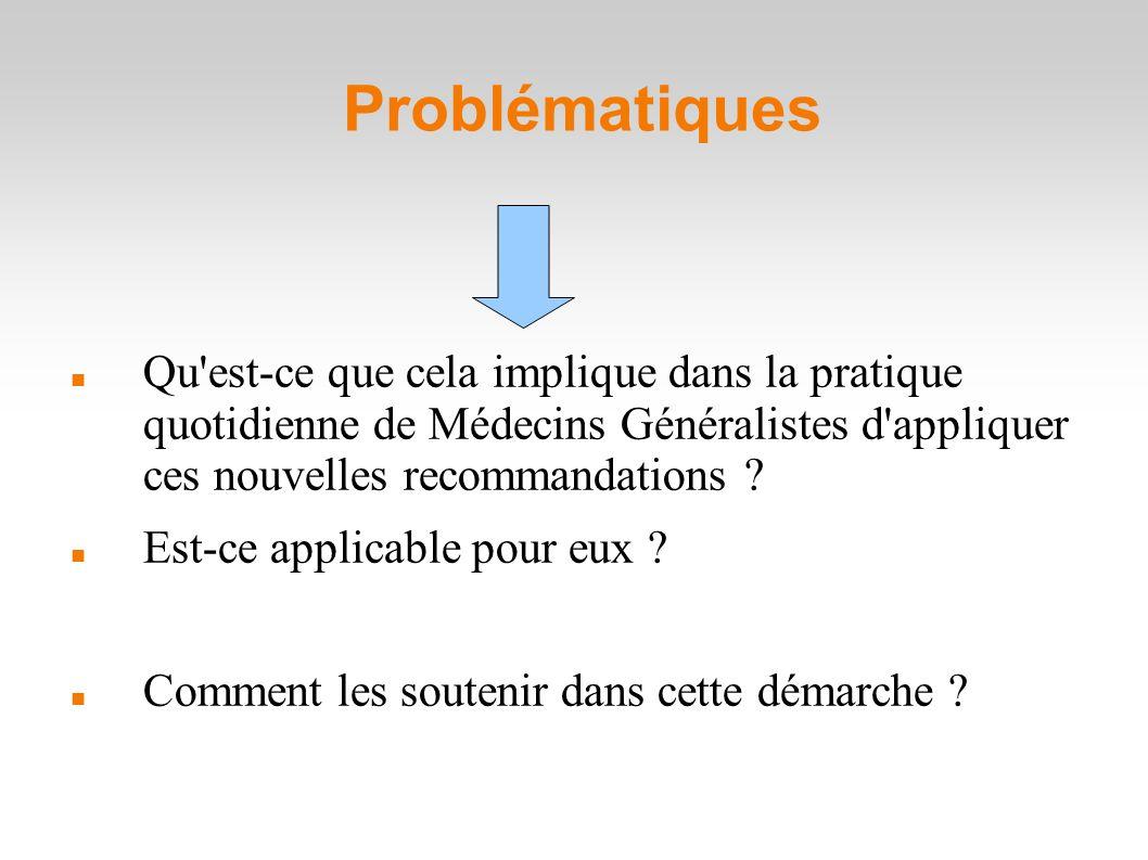 Problématiques Qu est-ce que cela implique dans la pratique quotidienne de Médecins Généralistes d appliquer ces nouvelles recommandations .