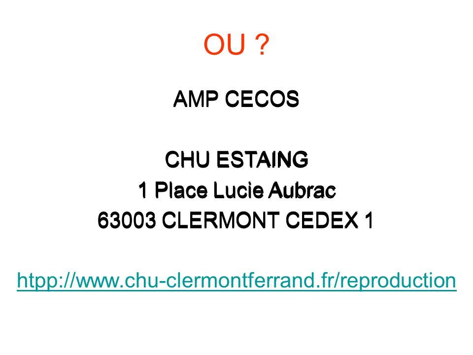 OU ? AMP CECOS CHU ESTAING 1 Place Lucie Aubrac 63003 CLERMONT CEDEX 1 htpp://www.chu-clermontferrand.fr/reproduction AMP CECOS CHU ESTAING 1 Place Lu