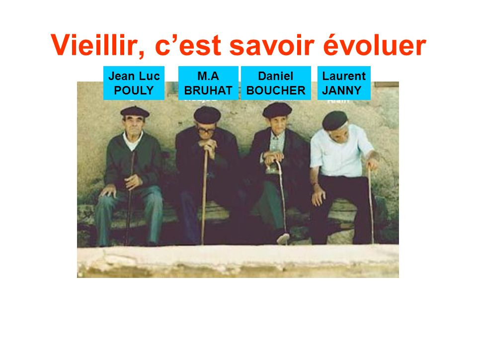 Vieillir, cest savoir évoluer Laurent JANNY Jean Luc POULY M.A BRUHAT Daniel BOUCHER