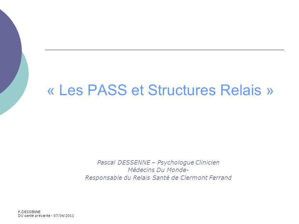 « Les PASS et Structures Relais » Pascal DESSENNE – Psychologue Clinicien Médecins Du Monde- Responsable du Relais Santé de Clermont Ferrand P.DESSENN