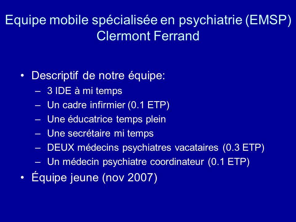 Equipe mobile spécialisée en psychiatrie (EMSP) Clermont Ferrand Descriptif de notre équipe: – 3 IDE à mi temps – Un cadre infirmier (0.1 ETP) – Une é