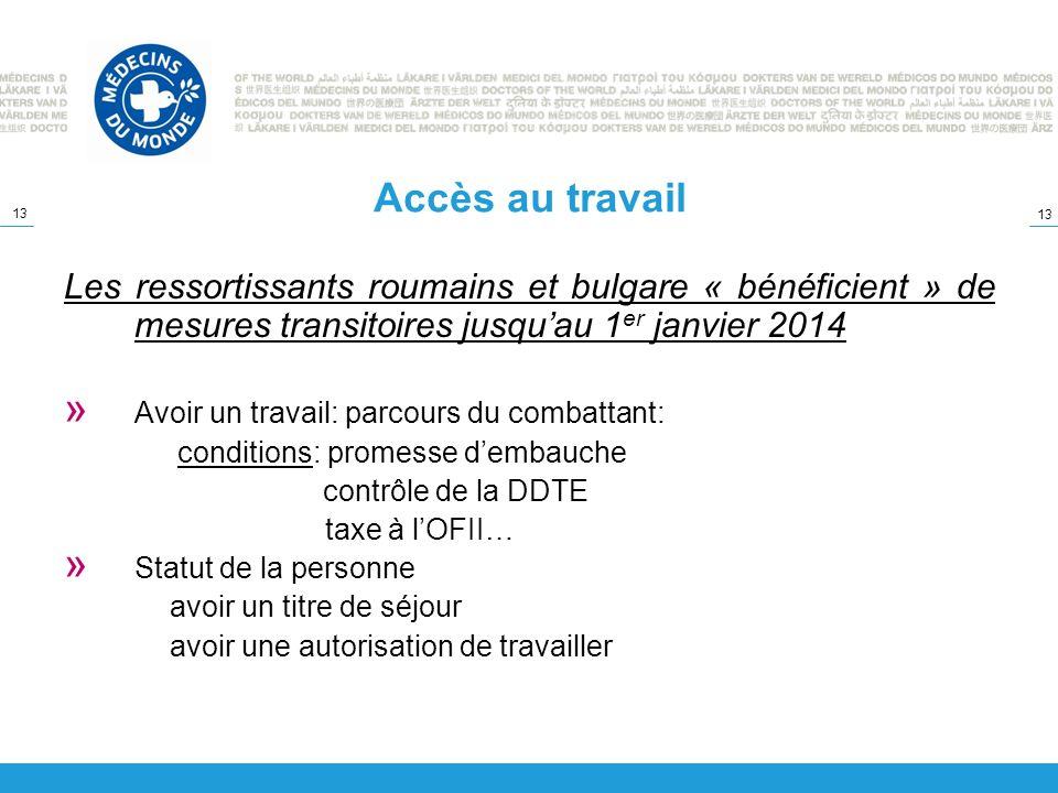 13 Accès au travail Les ressortissants roumains et bulgare « bénéficient » de mesures transitoires jusquau 1 er janvier 2014 » Avoir un travail: parco