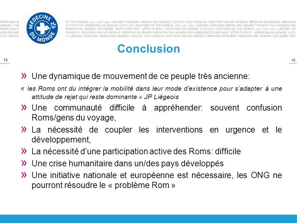 16 Conclusion » Une dynamique de mouvement de ce peuple très ancienne: « les Roms ont du intégrer la mobilité dans leur mode dexistence pour sadapter