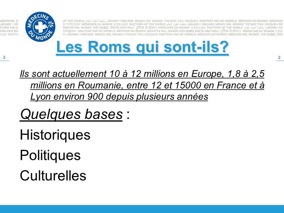 2 2 Les Roms qui sont-ils? Ils sont actuellement 10 à 12 millions en Europe, 1,8 à 2,5 millions en Roumanie, entre 12 et 15000 en France et à Lyon env