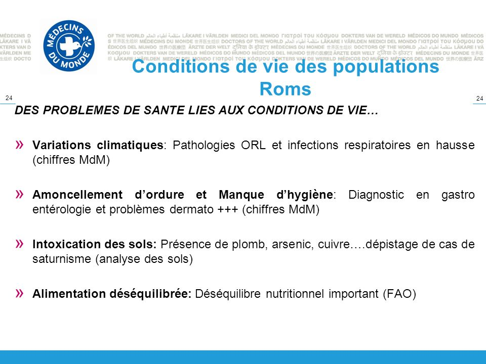 24 Conditions de vie des populations Roms DES PROBLEMES DE SANTE LIES AUX CONDITIONS DE VIE… » Variations climatiques: Pathologies ORL et infections r