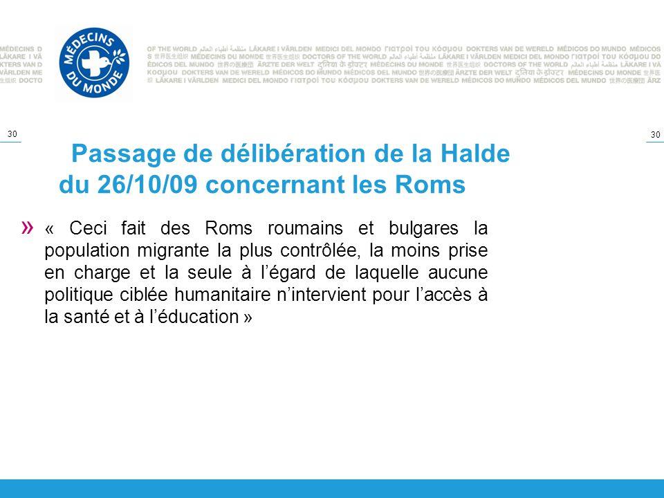 30 Passage de délibération de la Halde du 26/10/09 concernant les Roms » « Ceci fait des Roms roumains et bulgares la population migrante la plus cont