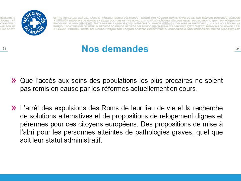 31 Nos demandes » Que laccès aux soins des populations les plus précaires ne soient pas remis en cause par les réformes actuellement en cours. » Larrê