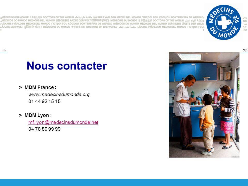 32 Nous contacter > MDM France : www.medecinsdumonde.org 01 44 92 15 15 > MDM Lyon : mf.lyon@medecinsdumonde.net 04 78 89 99 99