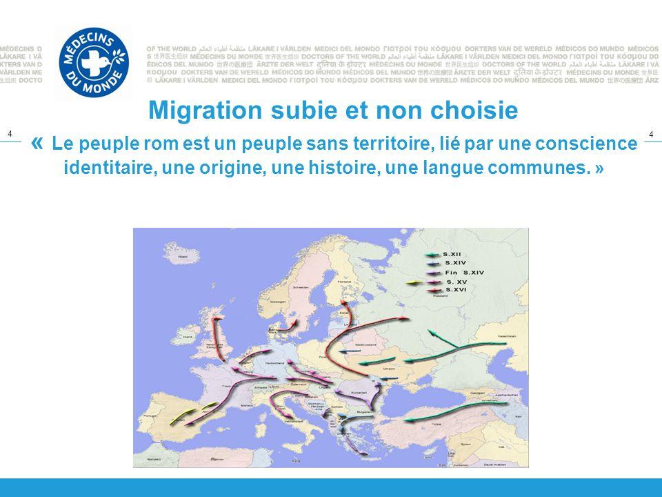 4 4 Migration subie et non choisie « Le peuple rom est un peuple sans territoire, lié par une conscience identitaire, une origine, une histoire, une l