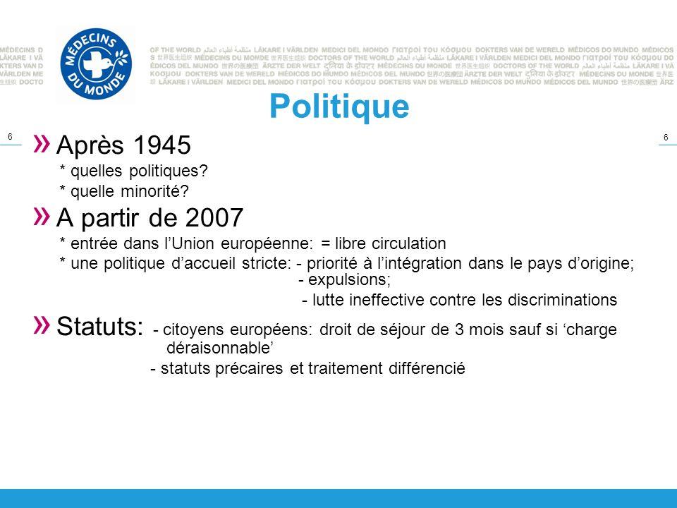 6 6 Politique » Après 1945 * quelles politiques? * quelle minorité? » A partir de 2007 * entrée dans lUnion européenne: = libre circulation * une poli